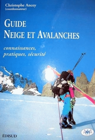Guide of snow and avalanches. Knowledge, practice, safety -  - Irstea