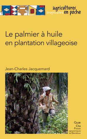 Oil Palm in Village Plantations - Jean-Charles Jacquemard - Éditions Quae