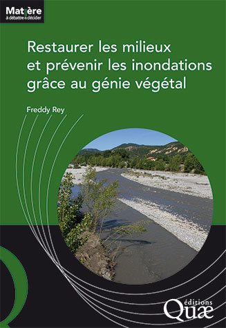 Habitat Restoration and Flood Prevention through Vegetation Engineering - Freddy Rey - Éditions Quae