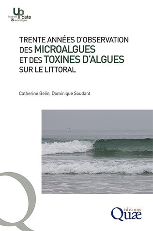 Thirty years of observing micro-algae and algal toxins on the coast - Catherine Belin, Dominique Soudant - Éditions Quae