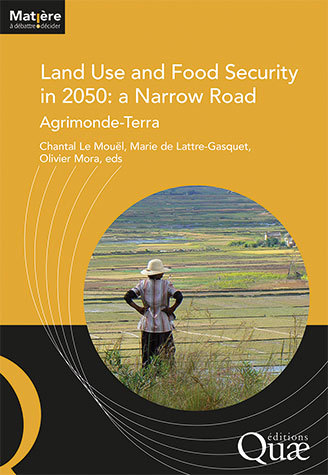 Land Use and Food Security in 2050: a Narrow Road -  - Éditions Quae