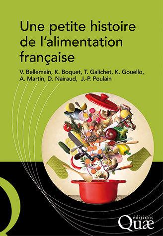 A short history of French food - Véronique Bellemain, Karine Boquet, Théo Galichet, Katell Gouello, Ambroise Martin, Daniel Nairaud, Jean-Pierre Poulain - Éditions Quae
