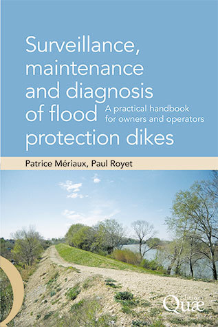 Surveillance, maintenance and  diagnosis of flood protection dikes - Patrice Mériaux, Paul Royet - Éditions Quae
