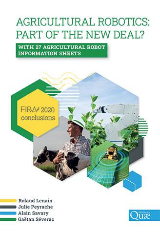 Agricultural robotics: part of the new deal? FIRA 2020 conclusions  - Roland Lenain, Julie Peyrache, Alain Savary, Gaëtan Séverac - Éditions Quae